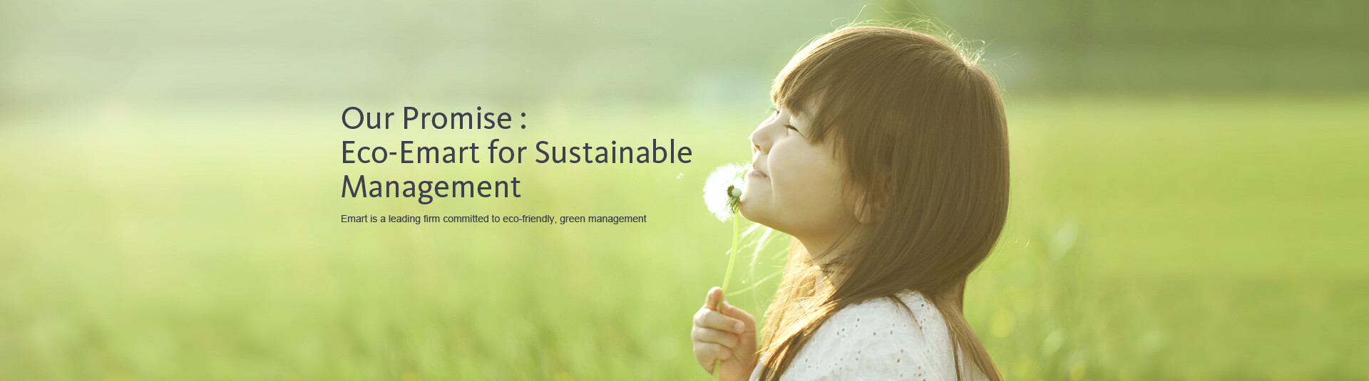 Our Promise : Eco-Emart for Sustainable Management Emart is a leading firm committed to eco-friendly, green management